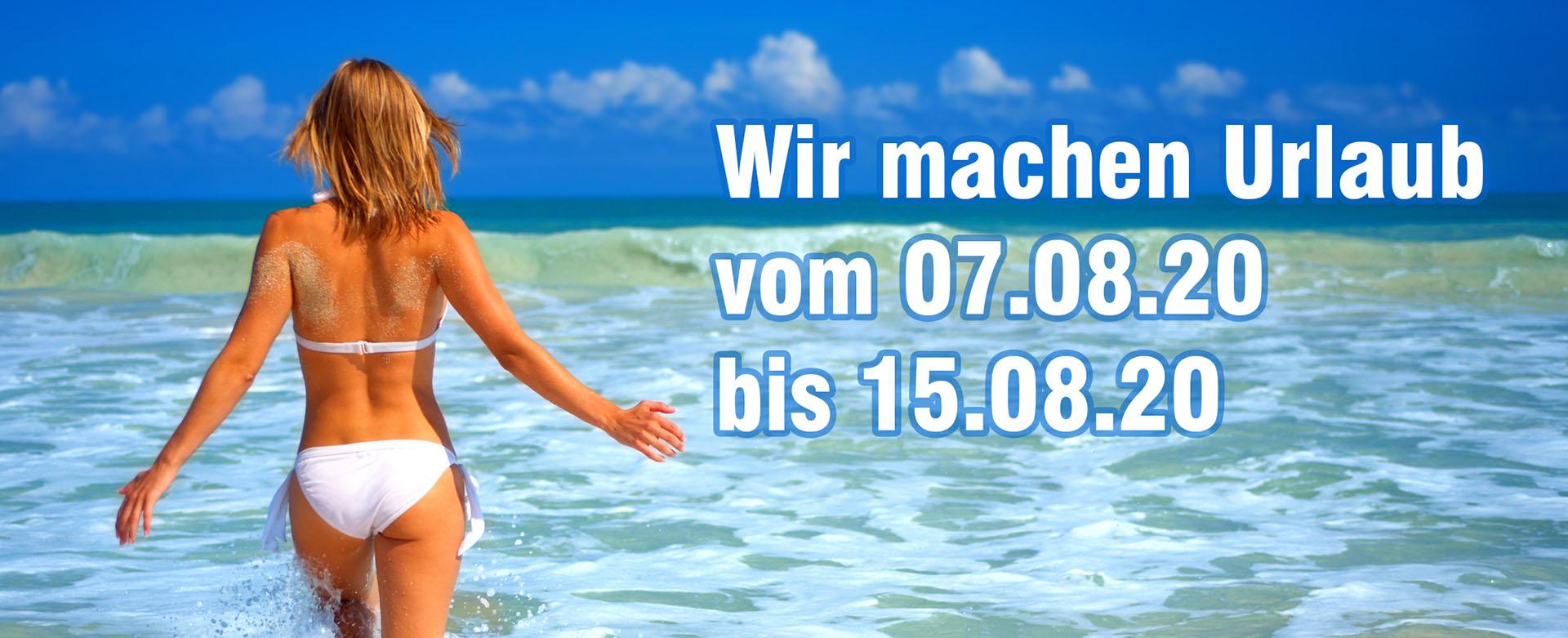 Wir machen Urlaub  vom 07.08.20  bis 15.08.20